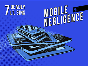 Deadly IT Sin #1 Mobile Neglegence