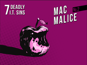 Deadly IT Sin #2 - Mac Malice